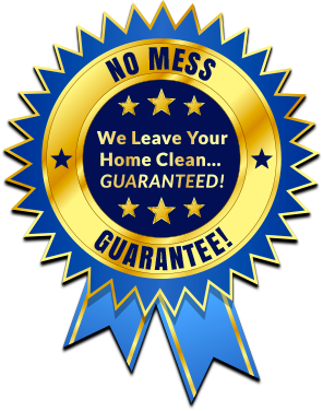 No Mess Guarantee! We Leave Your Home Clean... Guaranteed
